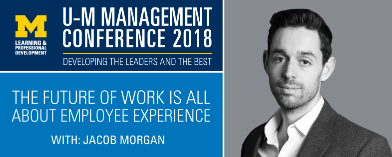 U-M Management Conference 2018: The Future of Work is all About Employee Experience with Keynote Speaker Jacob Morgan