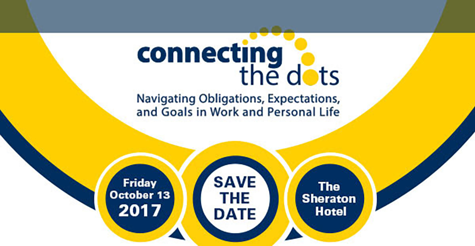 Save the Date Oct. 13 Connecting the Dots Work-Life Conference