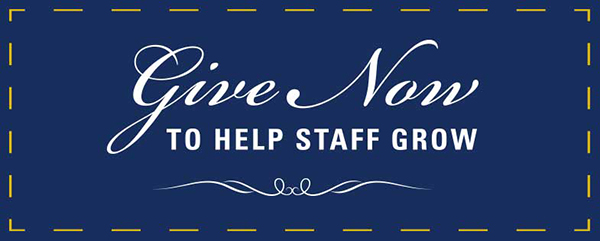Give Now to Help Staff Grow