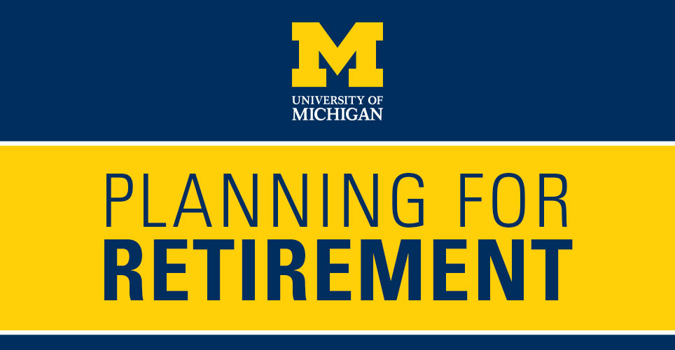 "University of Michigan logo with the words ""Planning for Retirement"" on a blue and yellow background"
