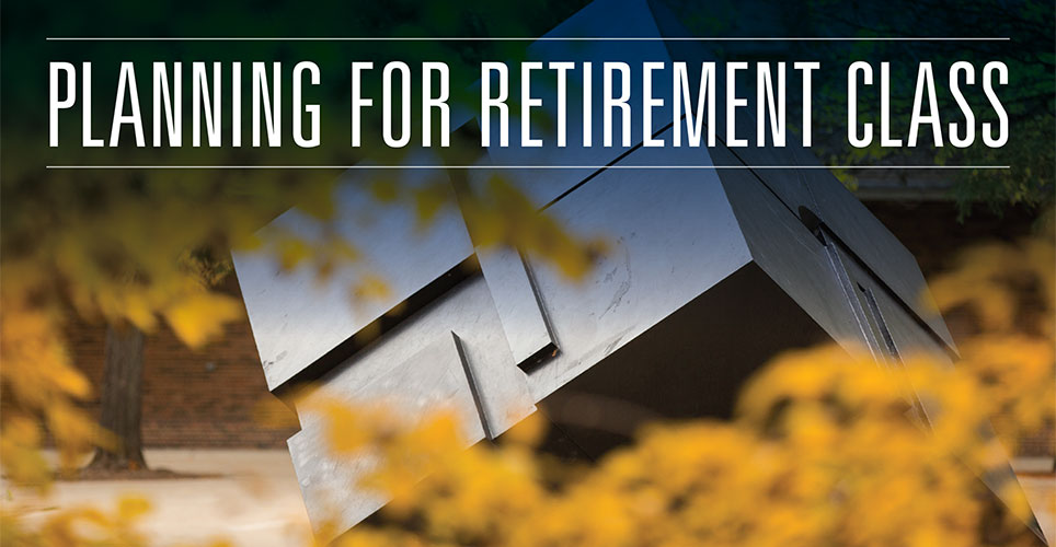 """The Cube sculpture on the University of Michigan central campus with yellow leaves in the foreground and the words """"Planning for Retirement class"""" in white text across the top."""